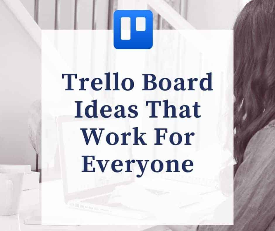 Trello Board Ideas That Work For Everyone